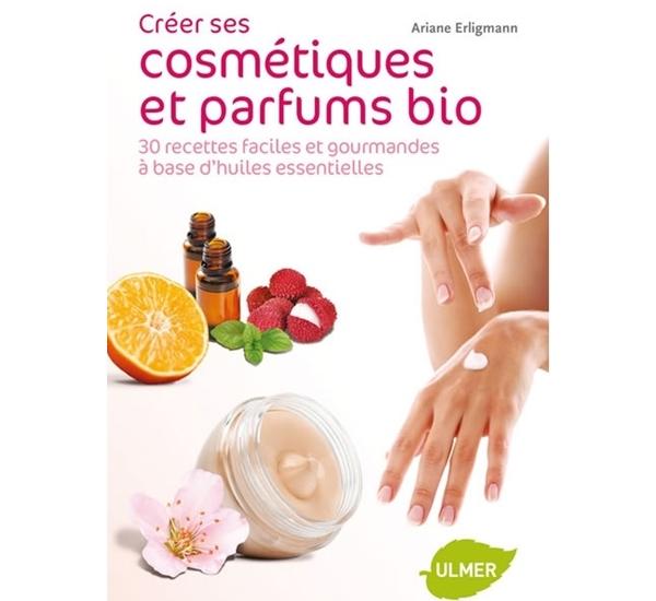 Créer ses cosmétiques et parfums bio (Erligmann)